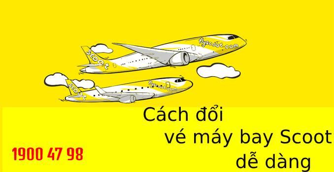 Đổi vé máy bay Scoot phí thấp, dễ dàng